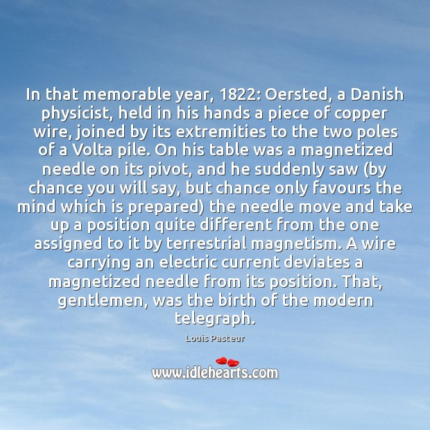 In that memorable year, 1822: Oersted, a Danish physicist, held in his hands Chance Quotes Image