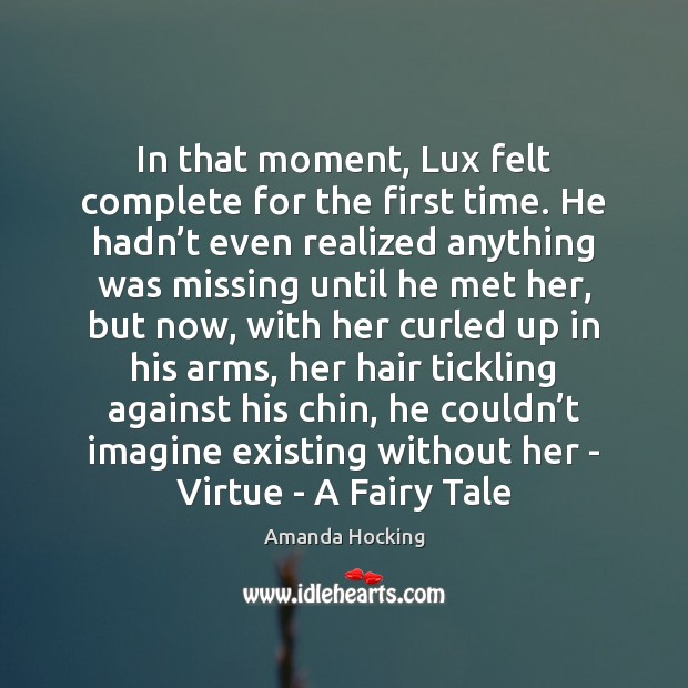 In that moment, Lux felt complete for the first time. He hadn' Amanda Hocking Picture Quote