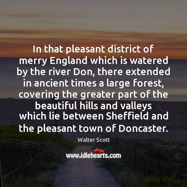 In that pleasant district of merry England which is watered by the Walter Scott Picture Quote