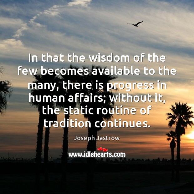 In that the wisdom of the few becomes available to the many, Image