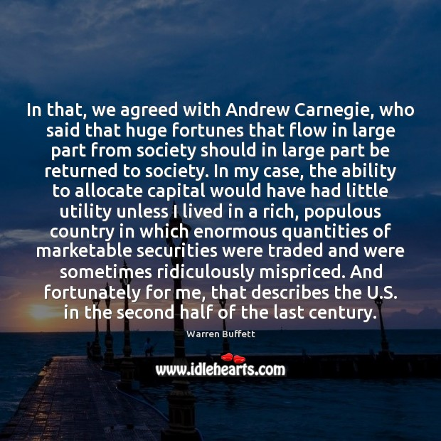 Image, In that, we agreed with Andrew Carnegie, who said that huge fortunes