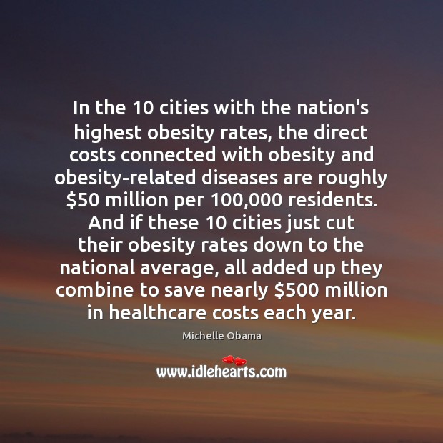 In the 10 cities with the nation's highest obesity rates, the direct costs Michelle Obama Picture Quote