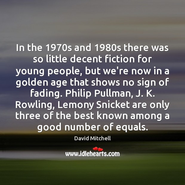 In the 1970s and 1980s there was so little decent fiction for David Mitchell Picture Quote