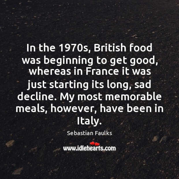 Image, In the 1970s, British food was beginning to get good, whereas in
