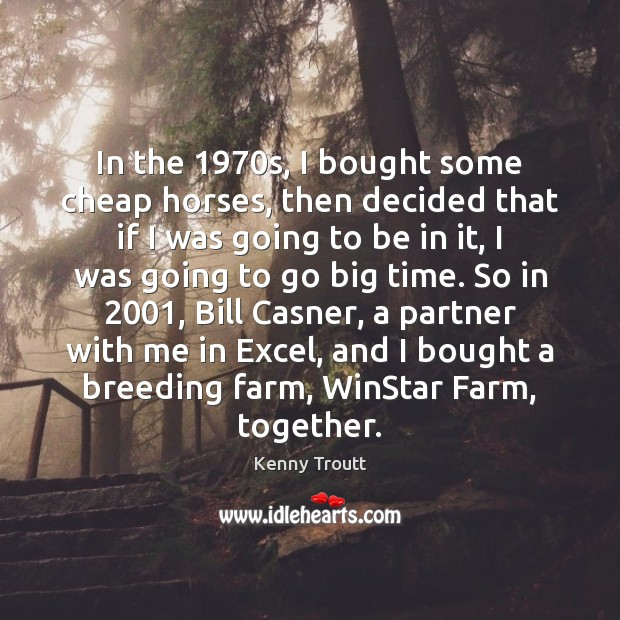 In the 1970s, I bought some cheap horses, then decided that if Farm Quotes Image