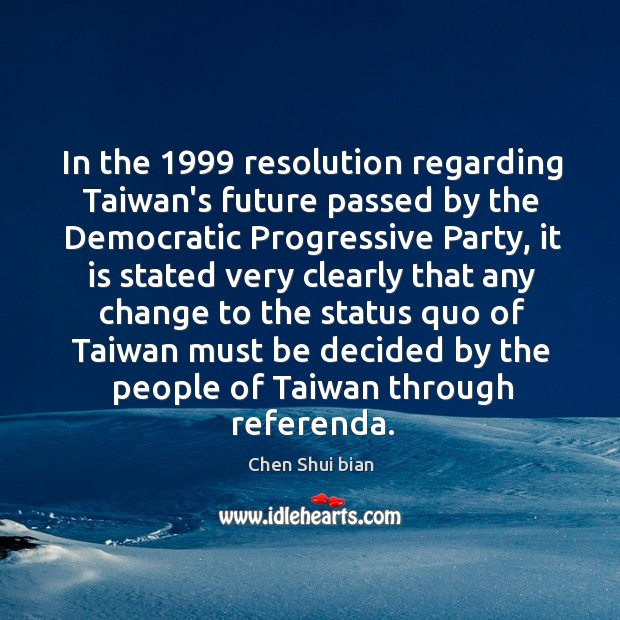 In the 1999 resolution regarding Taiwan's future passed by the Democratic Progressive Party, Image