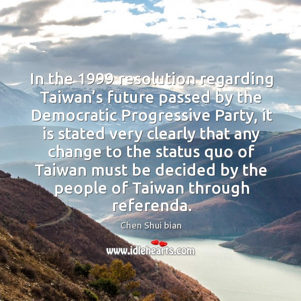 In the 1999 resolution regarding taiwan's future passed by the democratic progressive party Image