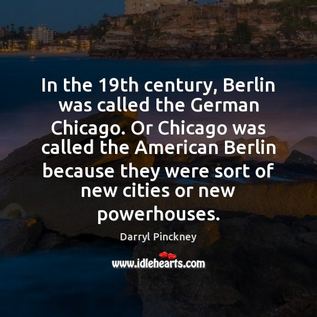 In the 19th century, Berlin was called the German Chicago. Or Chicago Image