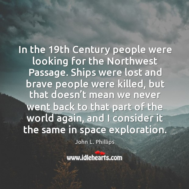 In the 19th century people were looking for the northwest passage. Image