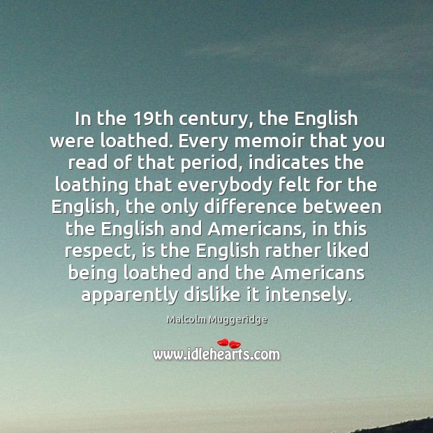 In the 19th century, the English were loathed. Every memoir that you Image