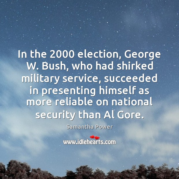 In the 2000 election, George W. Bush, who had shirked military service, succeeded Image