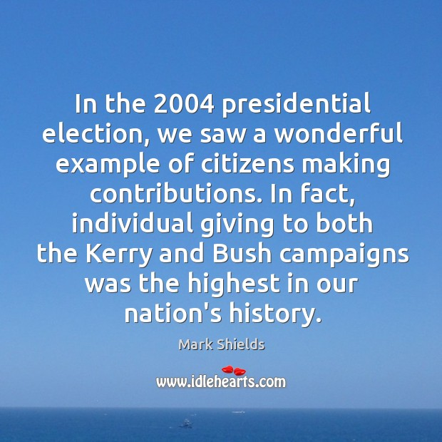 In the 2004 presidential election, we saw a wonderful example of citizens making Mark Shields Picture Quote