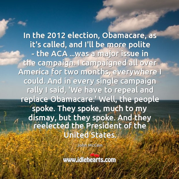 In the 2012 election, Obamacare, as it's called, and I'll be more polite Image