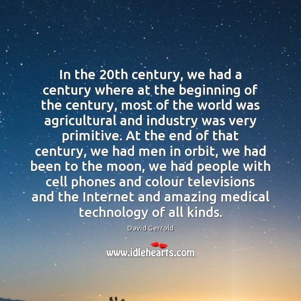 In the 20th century, we had a century where at the beginning David Gerrold Picture Quote