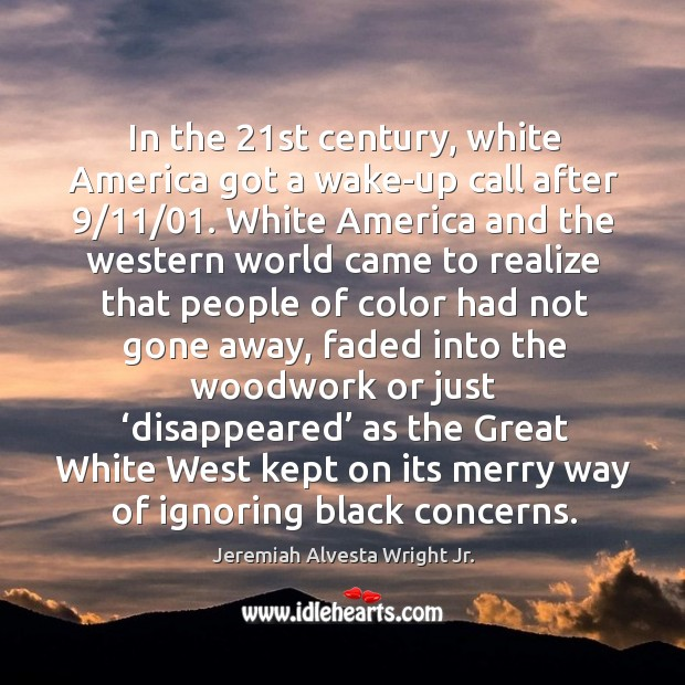 In the 21st century, white america got a wake-up call after 9/11/01. Image