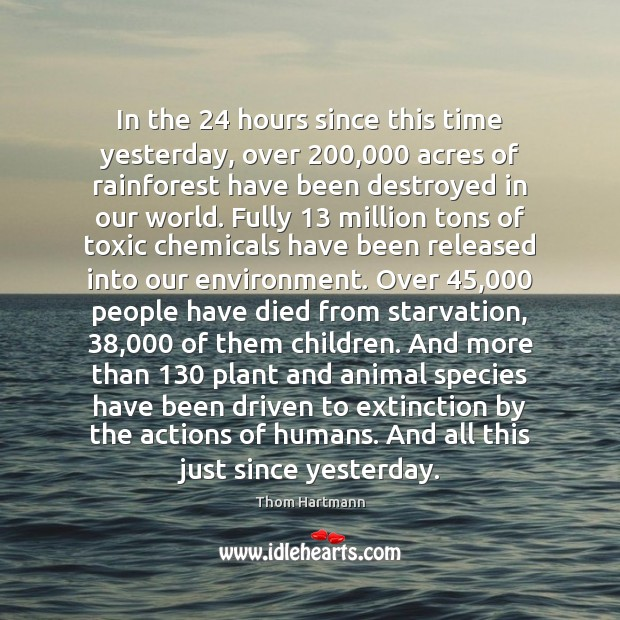 In the 24 hours since this time yesterday, over 200,000 acres of rainforest have Toxic Quotes Image
