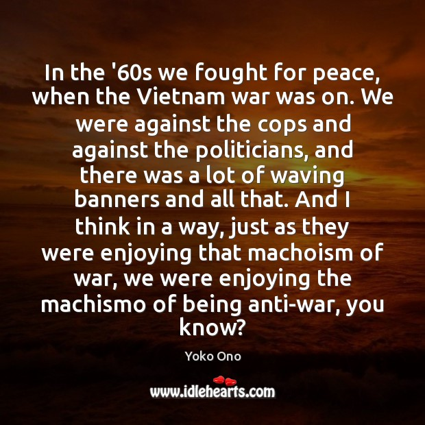 In the '60s we fought for peace, when the Vietnam war Image