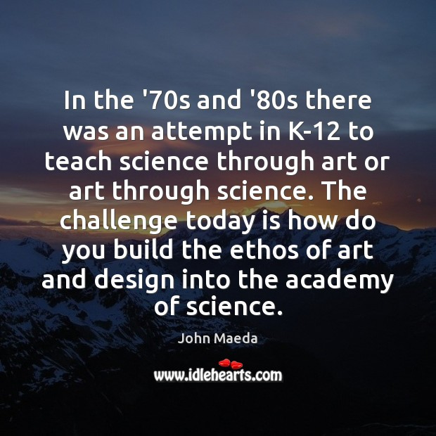 In the '70s and '80s there was an attempt in John Maeda Picture Quote