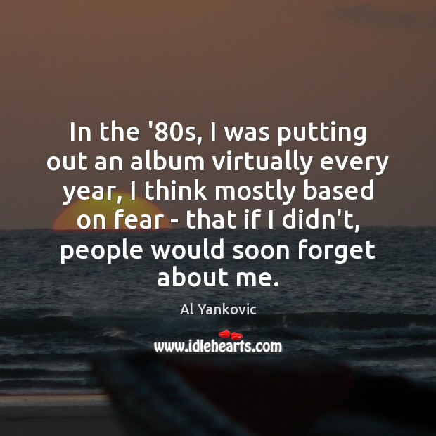 In the '80s, I was putting out an album virtually every Al Yankovic Picture Quote
