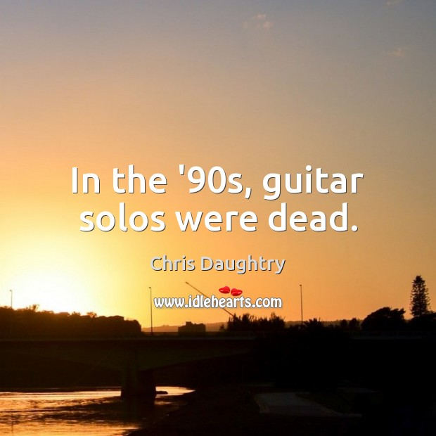 In the '90s, guitar solos were dead. Image