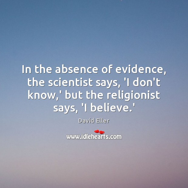 In the absence of evidence, the scientist says, 'I don't know,' Image
