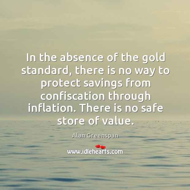 In the absence of the gold standard, there is no way to protect savings from confiscation through inflation. Image