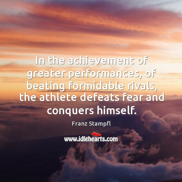 In the achievement of greater performances, of beating formidable rivals, the athlete Image