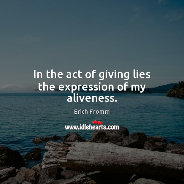 Image, In the act of giving lies the expression of my aliveness.