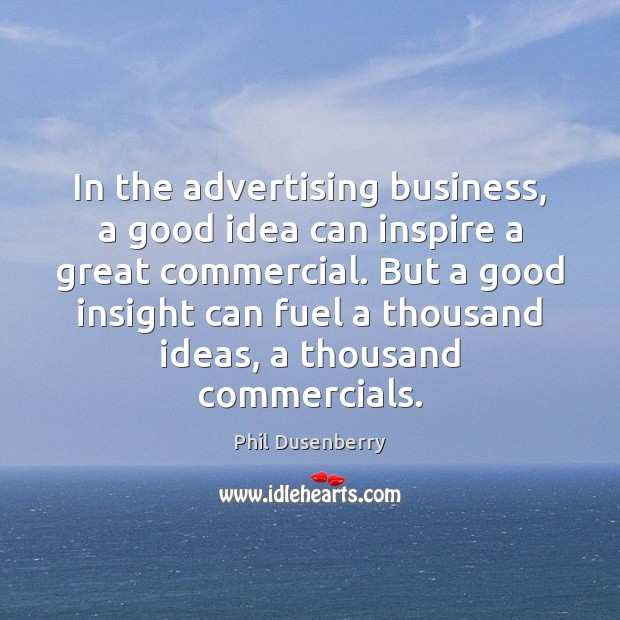 In the advertising business, a good idea can inspire a great commercial. Image