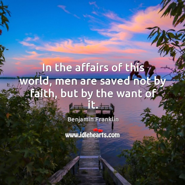 Image, In the affairs of this world, men are saved not by faith, but by the want of it.