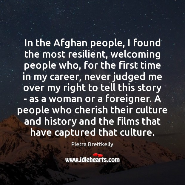 In the Afghan people, I found the most resilient, welcoming people who, Image