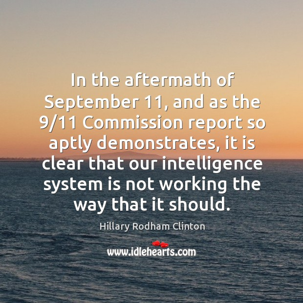 In the aftermath of september 11, and as the 9/11 commission report so aptly demonstrates Hillary Rodham Clinton Picture Quote