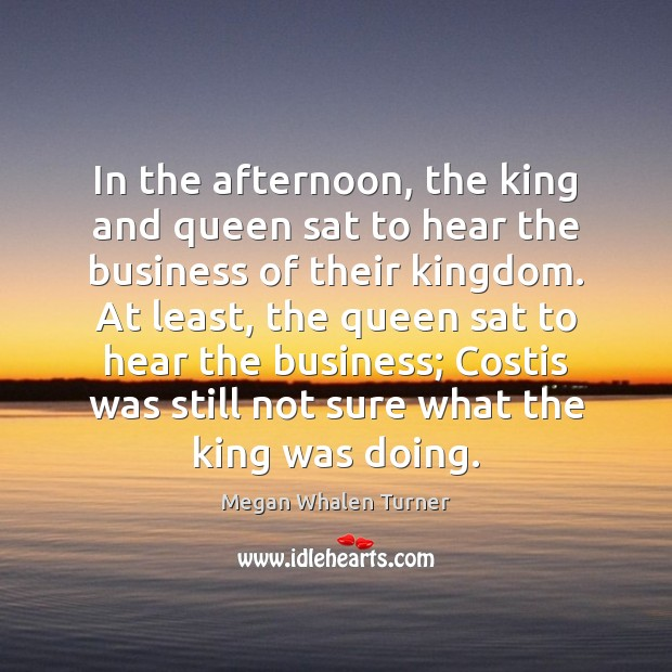 Image, In the afternoon, the king and queen sat to hear the business