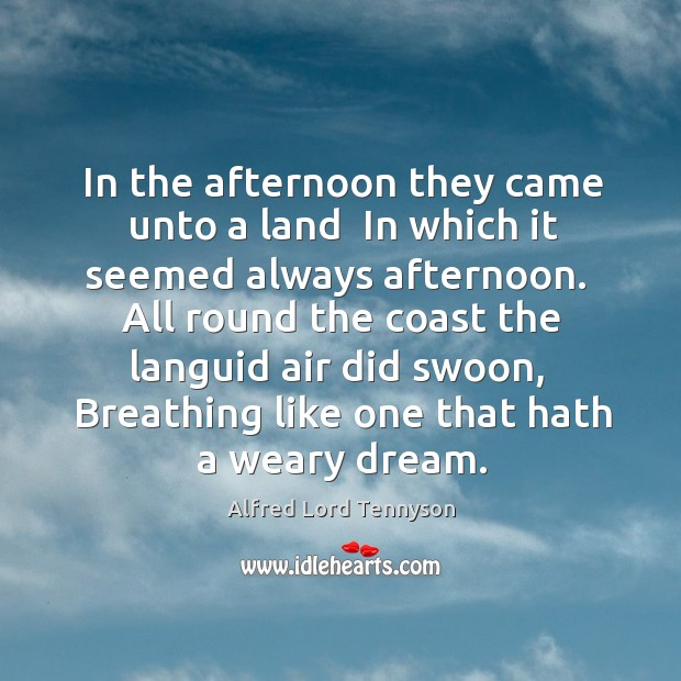 In the afternoon they came unto a land  In which it seemed Image