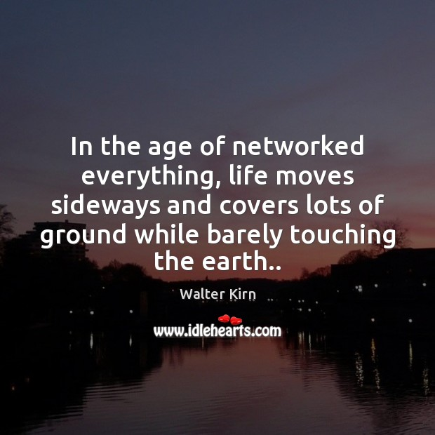 In the age of networked everything, life moves sideways and covers lots Image