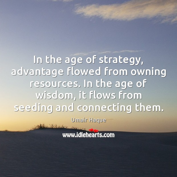 In the age of strategy, advantage flowed from owning resources. In the Image