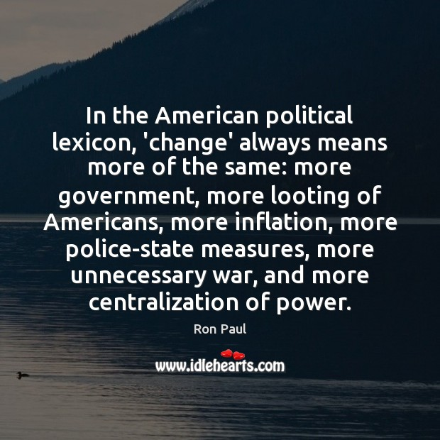 Image, In the American political lexicon, 'change' always means more of the same: