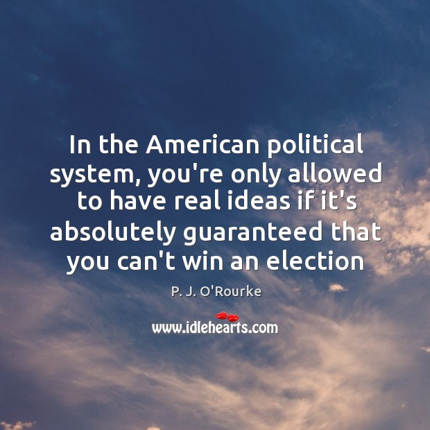 Image, In the American political system, you're only allowed to have real ideas