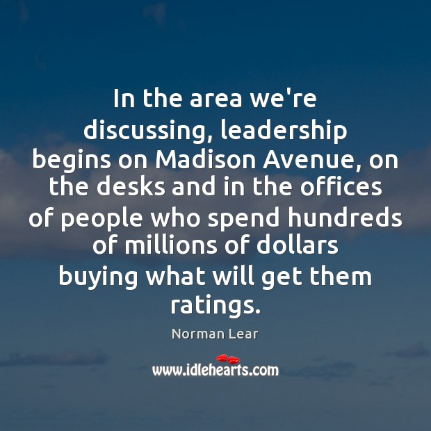 In the area we're discussing, leadership begins on Madison Avenue, on the Image