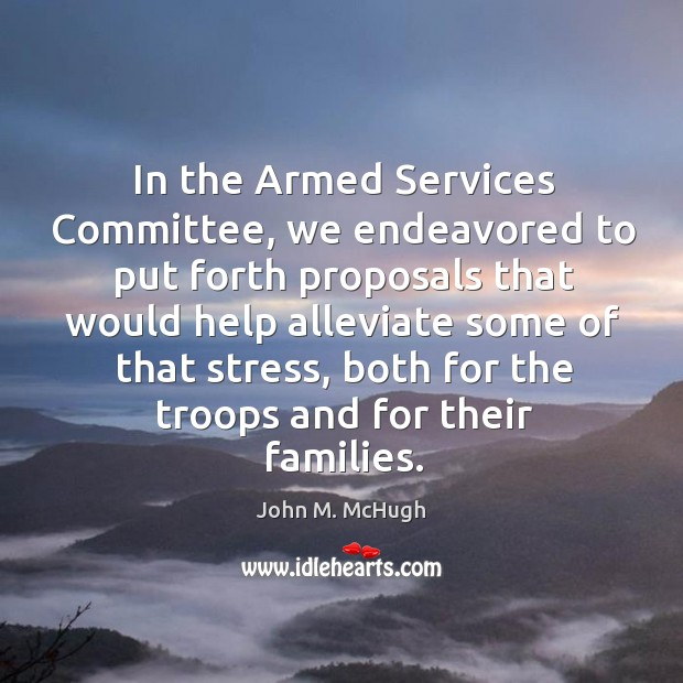 In the armed services committee, we endeavored to put forth proposals that would Image