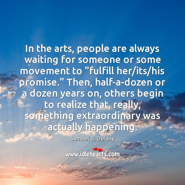 In the arts, people are always waiting for someone or some movement Image