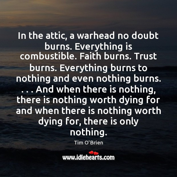 In the attic, a warhead no doubt burns. Everything is combustible. Faith Tim O'Brien Picture Quote