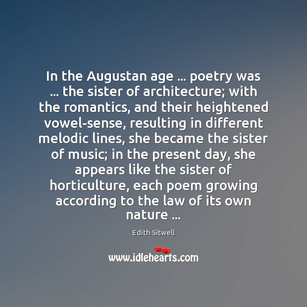 In the Augustan age … poetry was … the sister of architecture; with the Image
