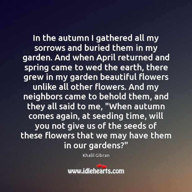 Image, In the autumn I gathered all my sorrows and buried them in