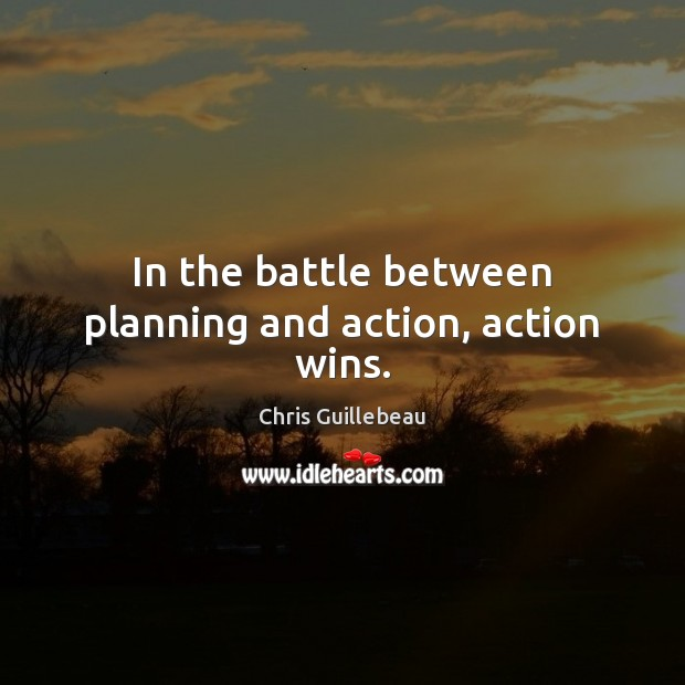 Image, In the battle between planning and action, action wins.
