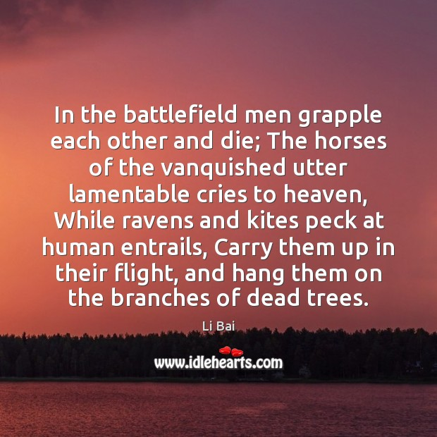 Image, In the battlefield men grapple each other and die; The horses of
