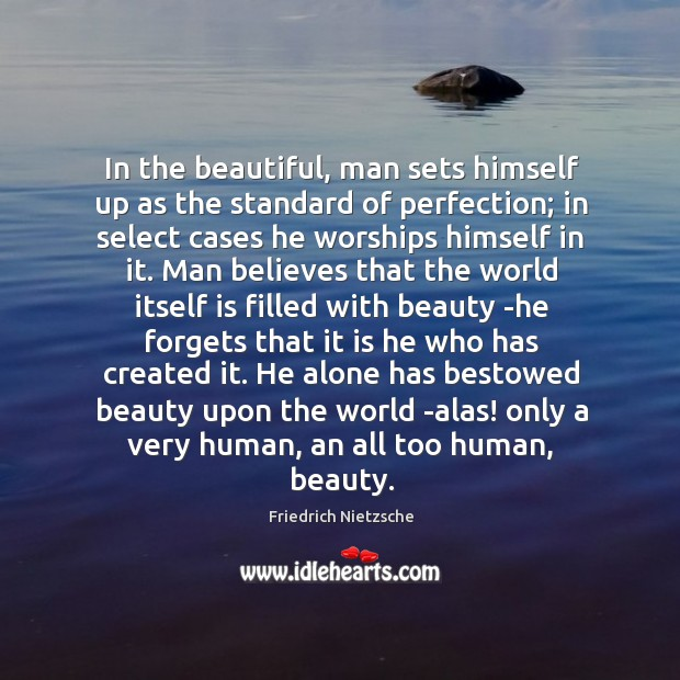 In the beautiful, man sets himself up as the standard of perfection; Image