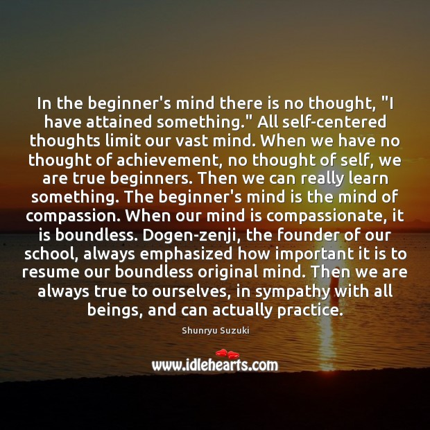 "Image, In the beginner's mind there is no thought, ""I have attained something."""