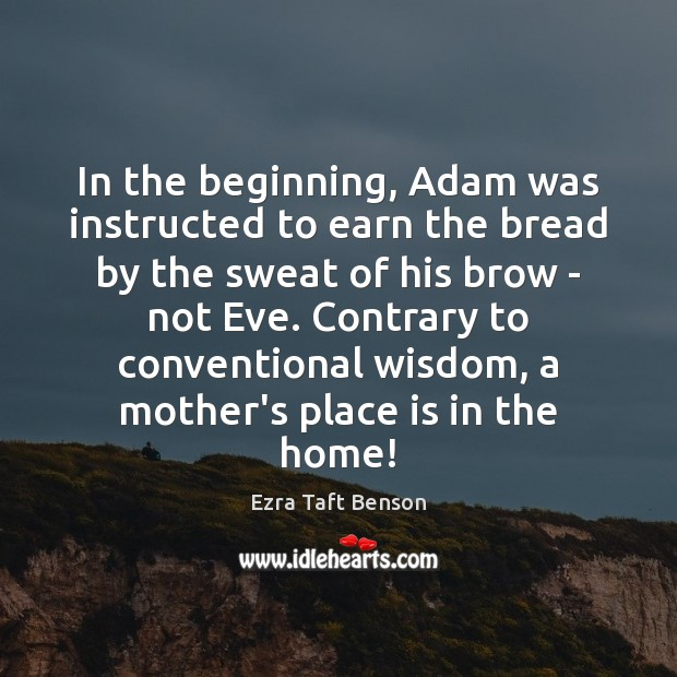 In the beginning, Adam was instructed to earn the bread by the Image