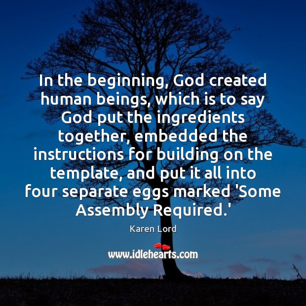 In the beginning, God created human beings, which is to say God Image